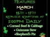ST. PATRICKS DAY FEATURES   MARCH 15TH-17TH